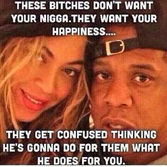 These bitches dont want your nigga. They want your happiness.. Quotes&pics jay z and beyonce