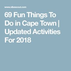 69 Fun Things To Do in Cape Town   Updated Activities For 2018