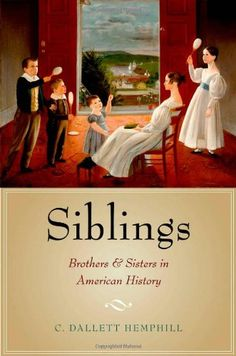 Siblings: Brothers and Sisters in American History by C. Dallett Hemphill http://smile.amazon.com/dp/0199754055/ref=cm_sw_r_pi_dp_LLT0tb1YRFZ84TGD