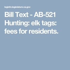 Bill Text  - AB-521 Hunting: elk tags: fees for residents.
