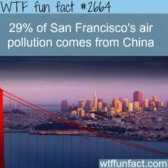 Pollution in San Francisco come from China -WTF funfacts