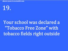 You Know You're From NC When...  Except when Raleigh high schools all put a smoking area outside the school for kids. LOL