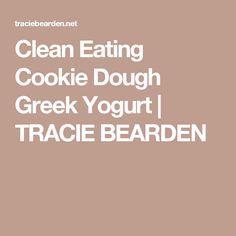 Clean Eating Cookie Dough Greek Yogurt | TRACIE BEARDEN