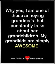 GUILTY....I Talk About My Grandson ALOT! :)