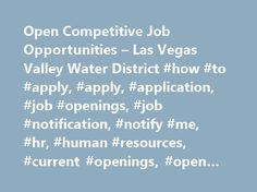 Open Competitive Job Opportunities – Las Vegas Valley Water District #how #to #apply, #apply, #application, #job #openings, #job #notification, #notify #me, #hr, #human #resources, #current #openings, #open #positions http://nashville.remmont.com/open-competitive-job-opportunities-las-vegas-valley-water-district-how-to-apply-apply-application-job-openings-job-notification-notify-me-hr-human-resources-current-openings/  # Open Competitive Job Opportunities Welcome to Las Vegas Valley Water…