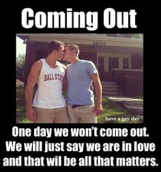 I think we all live for that day. This is how I'm coming out to my parents: not by saying I'm gay, not by introducing them to my partner, but by telling them that I am in love.