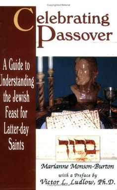 Celebrating Passover: A Guide to Understanding the Jewish Passover for Latter-Day Saints by Marianne Monson-Burton. $13.98. Publisher: Horizon Publishers, an Imprint of Cedar Fort, Inc. (March 1, 2004)