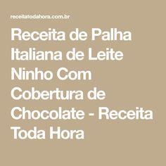 Receita de Palha Italiana de Leite Ninho Com Cobertura de Chocolate - Receita Toda Hora