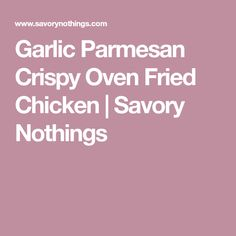 Garlic Parmesan Crispy Oven Fried Chicken | Savory Nothings