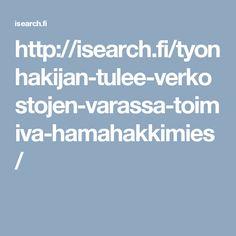 http://isearch.fi/tyonhakijan-tulee-verkostojen-varassa-toimiva-hamahakkimies/