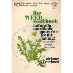 The weed cookbook (A Lancer Larchmont book) [Paperback] Adrienne Crowhurst (Author) Wild Edibles, Survival Skills, Weed, Health And Wellness, Herbalism, Herbs, Books, Nature Center, Center Ideas