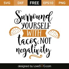 *** FREE SVG CUT FILE for Cricut, Silhouette and more *** Surround yourself with tacos