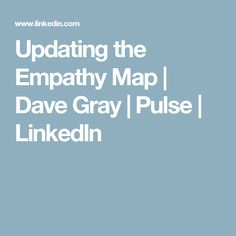 Updating the Empathy Map | Dave Gray | Pulse | LinkedIn