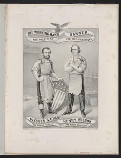 "The working-man's banner. For President, Ulysses S. Grant, ""The Galena Tanner."" For Vice-President, Henry Wilson, ""The Natick shoemaker"""