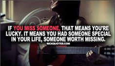 Miss Someone Quotes | That Means You're Lucky ~ Rick Quotes | Love Quotes Poems