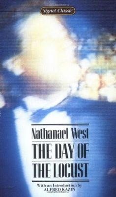"""Book: The Day of the Locust, by Nathanael West. """"The Day of the Locust"""" is the celebrated 1939 novel about the Great Depression, set in Hollywood, California, its over-arching themes dealing with the alienation and desperation of a broad group of odd individuals who exist at the fringes of the Hollywood movie industry."""