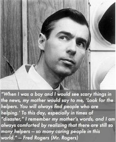 I posted this quote before, but not with this nice pic of young Fred Rogers :-)