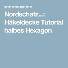 Nordschatz...: Häkeldecke Tutorial halbes Hexagon