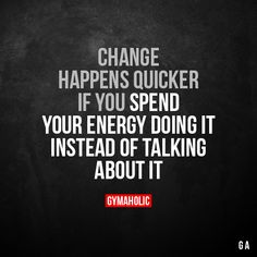 Change happens quicker if you Spend your energy doing it instead of talking about it. More motivation: https://www.gymaholic.co #fitness #motivation #gymaholic