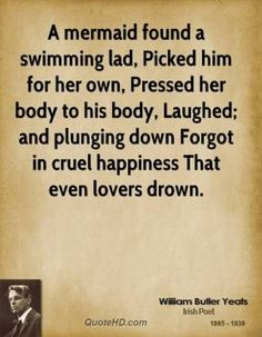 More William Butler Yeats  Quotes on www.quotehd.com - #quotes #body #found #lad #laughed #mermaid #own #picked #plunging #pressed #swimming