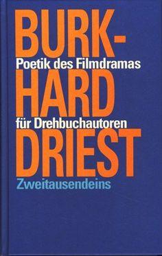 Poetik des Filmdramas für Drehbuchautoren von Burkhard Driest