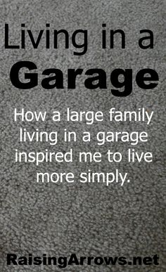 Living in a Garage {How one large family inspired me to live more simply} | RaisingArrows.net