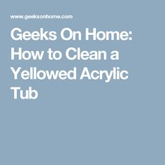 Geeks On Home: How to Clean a Yellowed Acrylic Tub