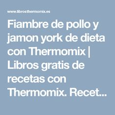 Fiambre de pollo y jamon york de dieta con Thermomix | Libros gratis de recetas con Thermomix. Recetas y accesorios Thermomix