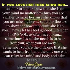 If you love her then show her… text her to let her know that she is on your mind no matter how busy you are…. call her to make her sure she knows that you are missing her….. send…Read more ›