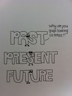 Oh, you verb tenses are just so silly!