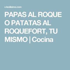 PAPAS AL ROQUE O PATATAS AL ROQUEFORT, TU MISMO | Cocina