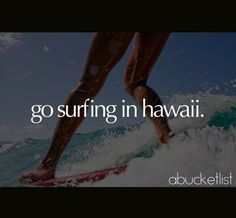 I live in Hawaii. I've never been surfing. :|
