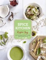Spice Kitchen, From Ganges to Goa: Fresh Indian Cuisine to Make at Home by Ragini Dey