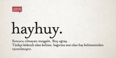 Hayhuy (Turkish word) - being involved or working on something with no outcome/ uselessly. New Words, Cool Words, Writing Corner, Beautiful Words, Karma, Did You Know, Literature, Language, Wattpad