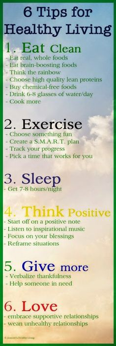 6 tips for healthy living: (1). Eat Clean (2). Exercise (3). Sleep (4). Think Positive  (5). Give More (6). Love.. 1 very important tip is missing.. Drink your PLEXUS SLIM!!