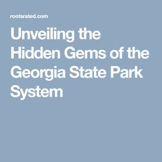 Unveiling the Hidden Gems of the Georgia State Park System