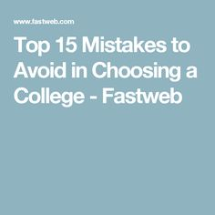 Top 15 Mistakes to Avoid in Choosing a College - Fastweb