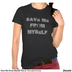 Save Me From Myself #Fashion #Zazzle  #products
