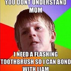 Ha even though I already have a light up tooth brush, this is how I felt before I had one