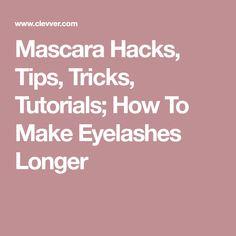 Mascara Hacks, Tips, Tricks, Tutorials; How To Make Eyelashes Longer