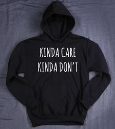 Funny Tumblr Hoodie Kinda Care Kinda Don't by HyperWaveFashion