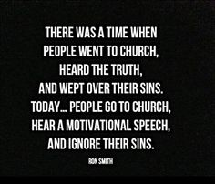 Which is why I go to a church that preaches from the bible only. We need to hear truth, not a motivational speech. Faith Quotes, Bible Quotes, Bible Verses, Me Quotes, Repentance Quotes, Scriptures, Great Quotes, Quotes To Live By, Inspirational Quotes