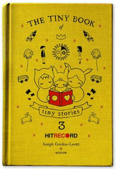 The Tiny Book of Tiny Stories: Volume 3 by Joseph Gordon-Levitt and hitRECord