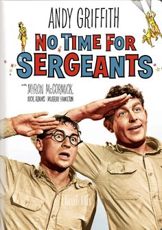 No Time for Sergeants - Andy Griffith plays Will Stockdale, a country bumpkin drafted into the Air Force and too dumb to realize he's driving everyone around him crazy -- no one more than Sgt. King.