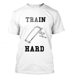 Train Hard, Motivation T-Shirt