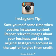 Ever have a day where you have no idea what to post to Instagram? Save yourself some time and try reposting an image that another Instagram user created. Use an image that's of your business, about a relevant topic, or an interesting quote. Make sure to tag the image creator in your post to give them credit.