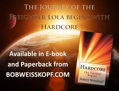 The Journey of the Freighter Lola series begins with Hardcore.  From Robert Weisskopf it's priced from FREE (Amazon Prime Members) to $10.99.  Sold online by Amazon, Barnes & Noble, and CreateSpace.  You can find it along with the rest of my books here at https://bobweisskopf.com/shop-for-my-books/