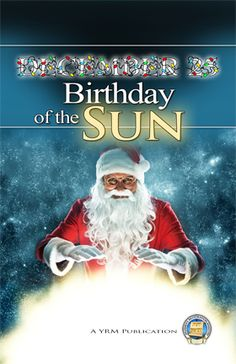 December 25 - Birthday of the Sun. The modern Christmas celebration has ancient roots in mystic sun worship. Find out the shocking truth behind this flagship of human holidays.