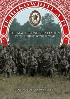 Te Hokowhitu a Tu: The Maori Pioneer Battalion in the First World War
