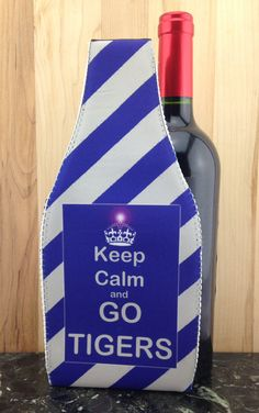 Wine Koozie, Keep Calm and GO TIGERS by WhatsInANameCustomAr on Etsy